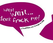 Wait Wait Don't Frock Me