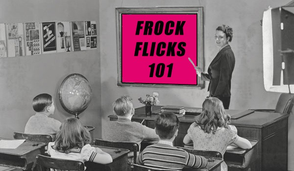 Frock Flicks 101
